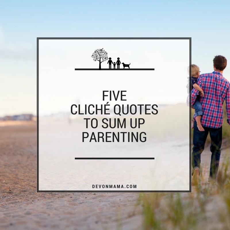 FIVE CLICHÉ QUOTES TO SUM UP PARENTING