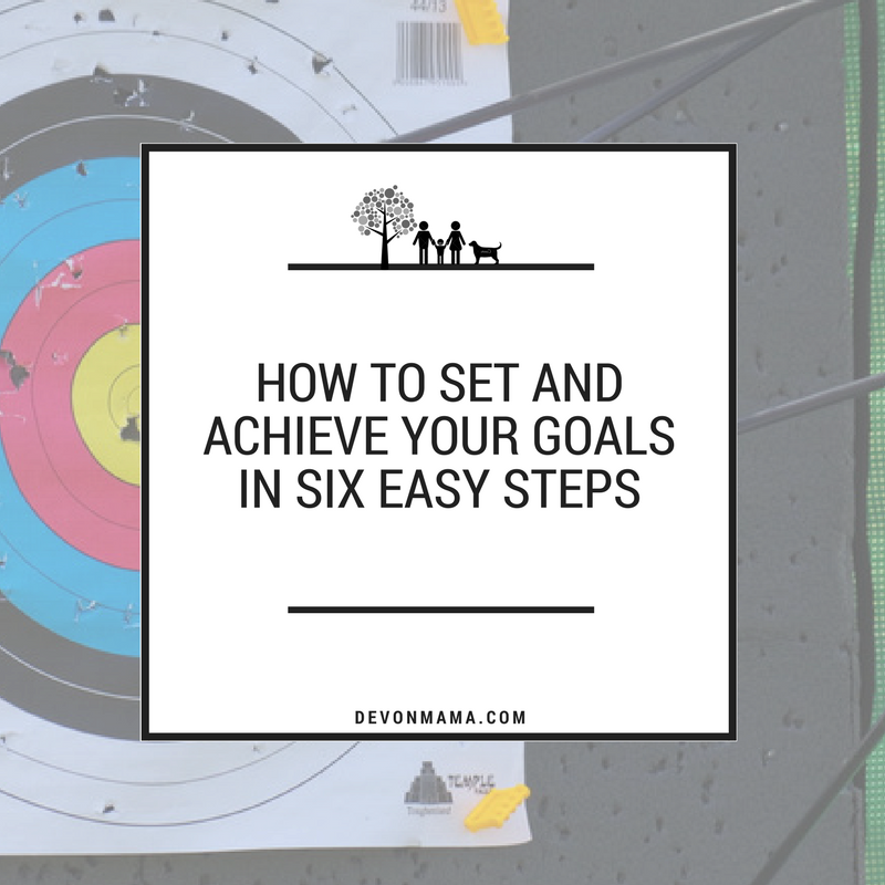 How To Set Goals And Achieve Them In Six Easy Steps