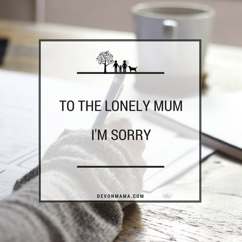 To The Lonely Mum - An Apology
