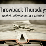 Throwback Thursdays Rachel Ridler Mum On A Mission