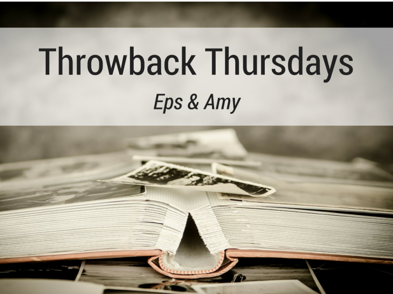 Throwback Thursdays: Eps & Amy